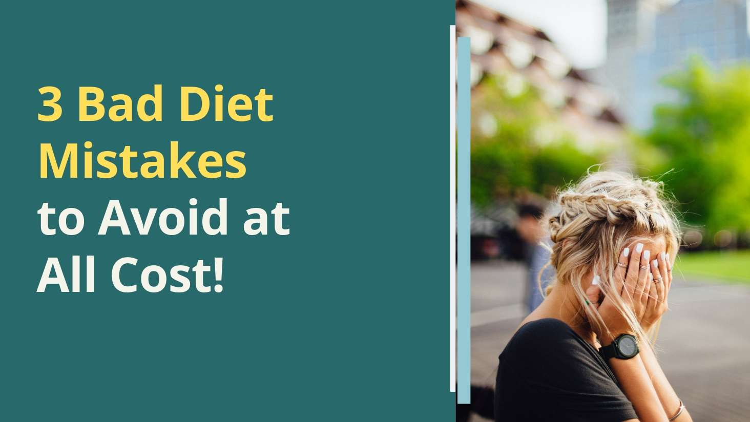 3-Bad-Diet-Mistakes-to-Avoid-at-All-Cost!